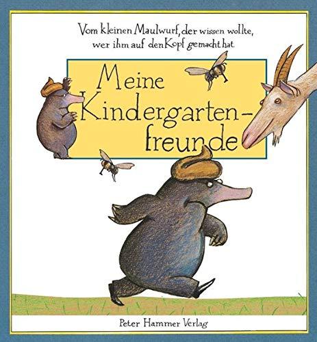 Vom kleinen Maulwurf, der wissen wollte, wer ihm auf den Kopf gemacht hat - Meine Kindergartenfreunde