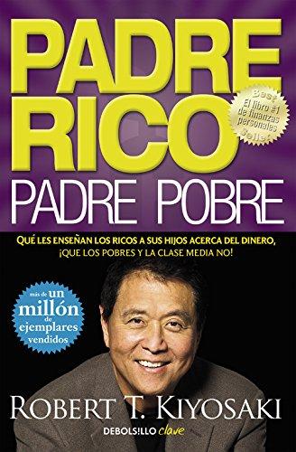 Padre Rico, padre Pobre: Qué les enseñan los ricos a sus hijos acerca del...