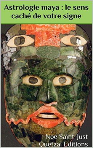 Astrologie maya : le sens caché de votre signe: Un horoscope divinatoire (French Edition) eBook: Saint-Just, Noé: Amazon.es: Tienda Kindle