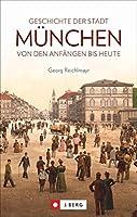 Geschichte der Stadt Muenchen: Von den Anfaengen bis heute