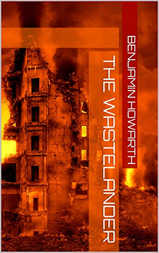 The Wastelander: Post Apocalyptic, action adventure series Book 1 by [Benjamin Howarth]