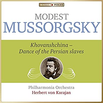 Masterpieces Presents Modest Mussorgsky: Khovanshchina, Dance of the Persian Slaves
