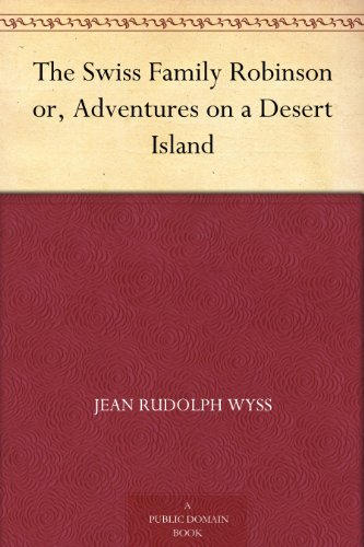 The Swiss Family Robinson or, Adventures on a Desert Island by [Jean Rudolph Wyss, Milo Winter]