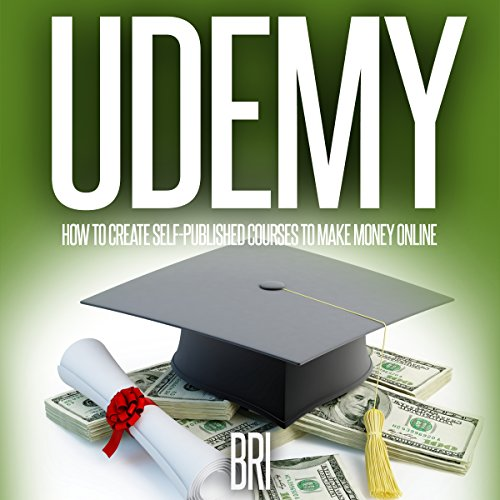 Udemy: How to Create Self-Published Courses to Make Money Online audiobook cover art