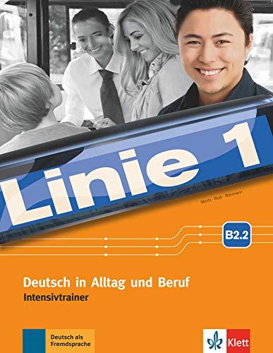 Linie 1 B2.2: Deutsch in Alltag und Beruf. Intensivtrainer (Linie 1 / Deutsch in Alltag und Beruf)