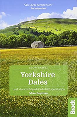 Yorkshire Dales: Local, characterful guides to Britain's Special Places (Bradt Travel Guides (Slow Travel series))