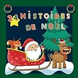 24 Histoires de Noël: Calendrier de l'Avent pour attendre Noël : 24 histoires originales racontées par le père Noël et de belles illustrations. Dés 3 ans.