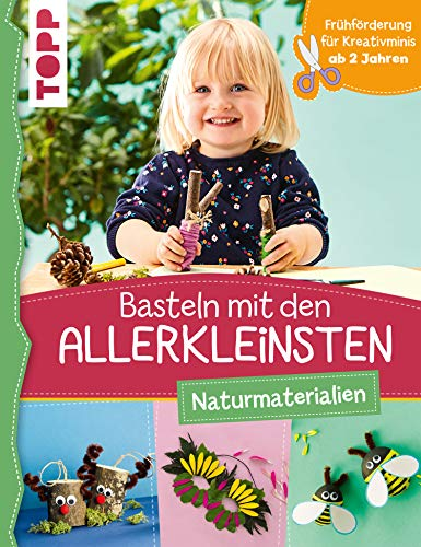 Basteln mit den Allerkleinsten Naturmaterialien: Frühförderung für Kreativminis ab...
