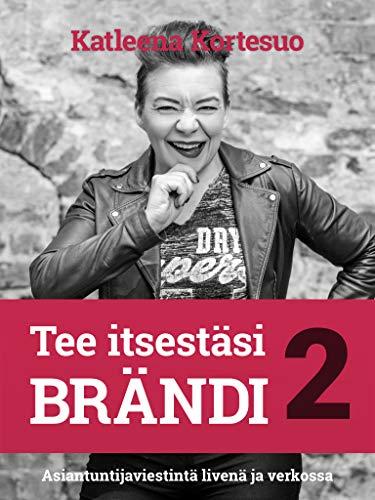 Tee itsestäsi brändi 2: Asiantuntijaviestintä livenä ja verkossa (Finnish Edition)