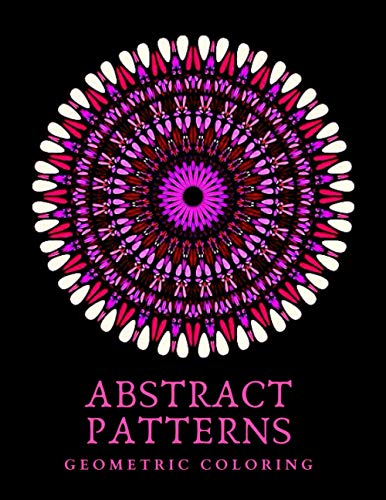 ABSTRACT PATTERNS: Geometric Adult Coloring Book | Mid to Expert Difficulty | Detailed Mandala Geometric Designs | 8.5x11