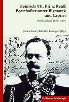 Heinrich VII. Prinz Reuss Botschafter unter Bismarck und Caprivi: Briefwechsel 1871 - 1894