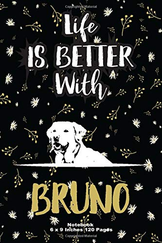 life is better with Bruno: Funny Labrador Retriever Notebook to Write In   Lined Notebook journal 6 x 9', 120 pages   labrador gifts for women, Men, ... Paperback, Dog Name, Dog Breeds, Dogs