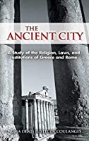 The Ancient City: A Study of the Religion, Laws, and Institutions of Greece and Rome (Dover Books on History, Political and Social Science)