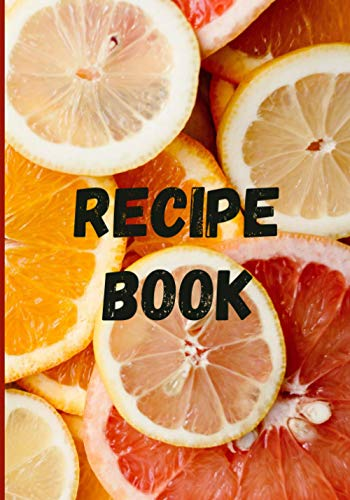 CUSTOM RECIPE NOTEBOOK: Blank Recipe Journal Organizer. Personalized Cookbook of Best Recipes. Collect the Dishes that you Love. Convenient kitchen size 7x10
