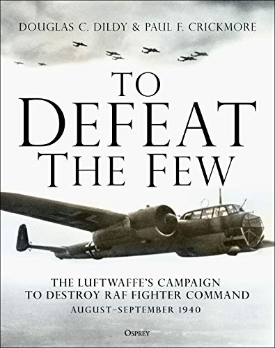 Image of To Defeat the Few: The Luftwaffe's campaign to destroy RAF Fighter Command, August–September 1940