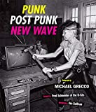 Punk, Post Punk, New Wave: Onstage, Backstage, In Your Face, 1978-1991