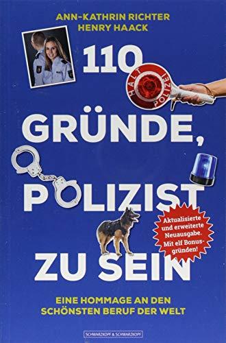 110 Gründe, Polizist zu sein: Eine Hommage an den schönsten Beruf der Welt - Aktualisierte und erweiterte Neuausgabe. Mit 11 Bonusgründen!