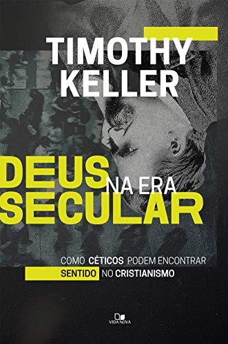 Deus na era secular: Como céticos podem encontrar sentido no cristianismo