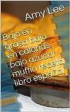 Bajo en grasa bajo en calorías bajo azúcar muffin receta libro español
