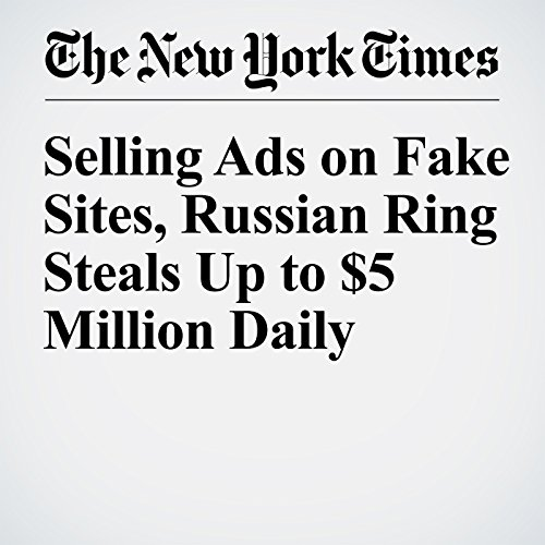 Selling Ads on Fake Sites, Russian Ring Steals Up to $5 Million Daily audiobook cover art