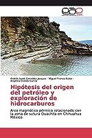 Hipótesis del origen del petróleo y exploración de hidrocarburos