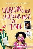 Liebling, ich schreib dich zu Tode: Heiterer Frauenroman