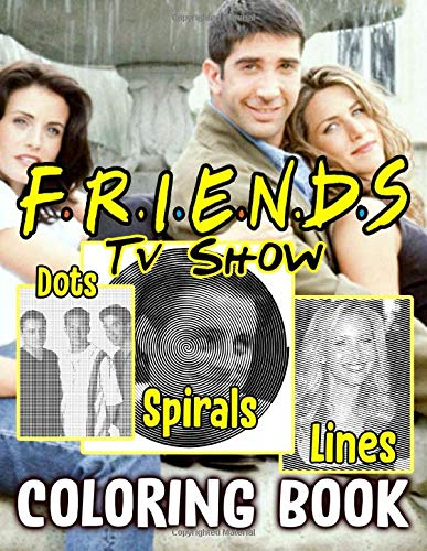 Friends Tv Show Dots Lines Spirals Coloring Book: Awesome Friends Tv Show Activity Diagonal Line, Spirals Books For Adults, Tweens
