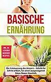 Basische Ernährung: Die Entsäuerung des Körpers – Schritt für Schritt erklärt, für einen...
