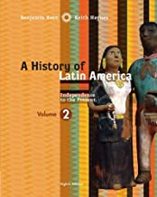 By Benjamin Keen - A History of Latin America, Volume 2: Independence to Present: 8th (eigth) Edition