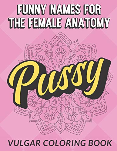 Funny Names For The Female Anatomy Vulgar Coloring Book: Silly Adult Slang and Swear Words Color...
