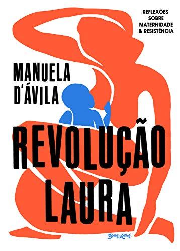 Revolução Laura: reflexões sobre maternidade & resistência