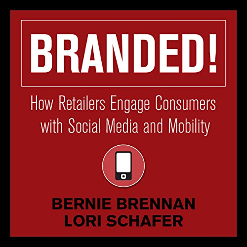 Branded!: How Retailers Engage Consumers with Social Media and Mobility cover art