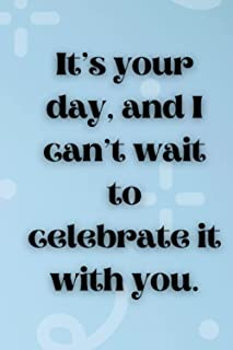 It's your day, and I can't wait to celebrate it with you: Notebook as a birthday gift for adults