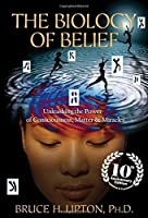 The Biology of Belief: Unleashing the Power of Consciousness, Matter & Miracles by NA(1905-07-04)