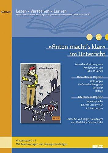 »Anton macht's klar« im Unterricht: Lehrerhandreichung zum Kinderroman von Milena Baisch (Klassenstufe 3–5, mit Kopiervorlagen und Lösungsvorschlägen) (Lesen - Verstehen - Lernen)
