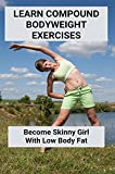 Learn Compound Bodyweight Exercises: Become Skinny Girl, With Low Body Fat: Bodyweight Bicep...