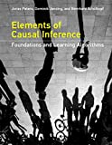 Elements of Causal Inference: Foundations and Learning Algorithms (Adaptive Computation and Machine Learning series) - Jonas Peters