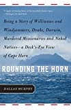 Rounding the Horn: Being The Story Of Williwaws And Windjammers, Drake, Darwin, Murdered Missionaries And Naked Natives -- a Deck's-eye View Of Cape Horn