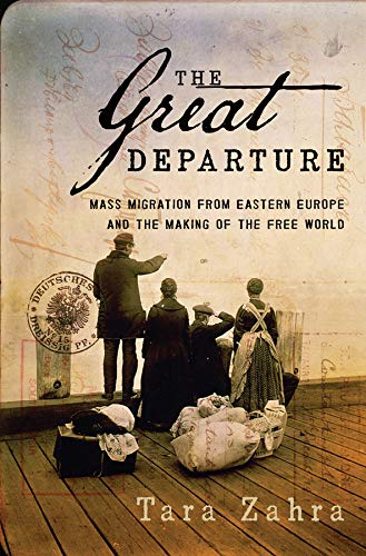 The Great Departure: Mass Migration from Eastern Europe and the Making of the Free World