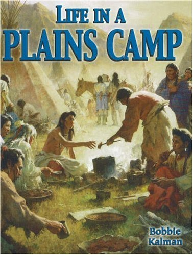 Life in a Plains Camp (Native Nations of North America)