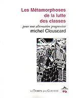 Les métamorphoses de la lutte des classes - Pour une alternative progressiste de Michel Clouscard