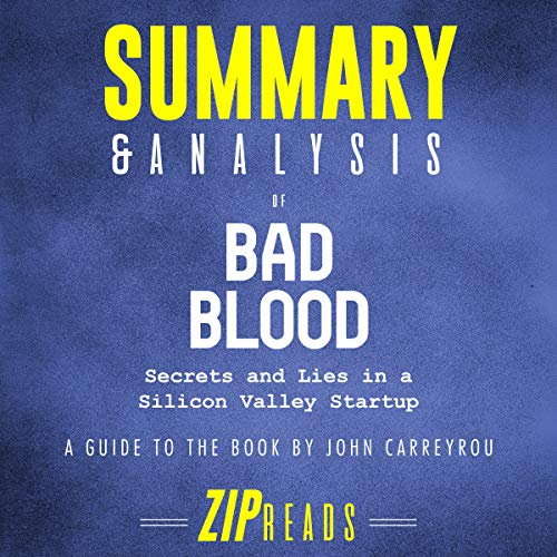 Summary & Analysis of Bad Blood: Secrets and Lies in a Silicon Valley Startup by John Carreyrou cover art