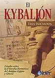 El Kybalión: Estudio sobre la filosofía Hermética del Antiguo Egipto y Grecia