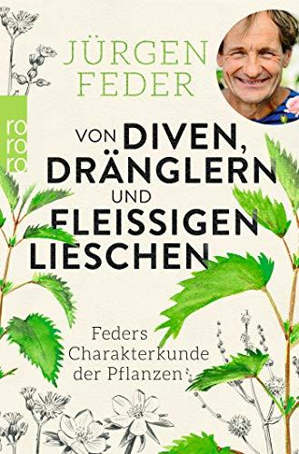 Von Diven, Dränglern und fleißigen Lieschen: Feders Charakterkunde der Pflanzen