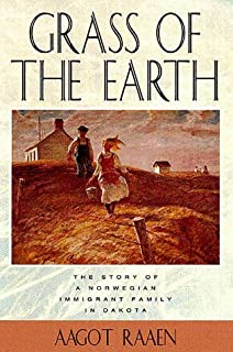 Grass of the Earth: The Story of A Norwegian Immigrant Family in Dakota (Borealis Books)