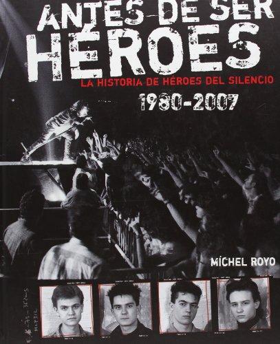Antes De Ser Heroes - La Historia De Heroes Del Silencio