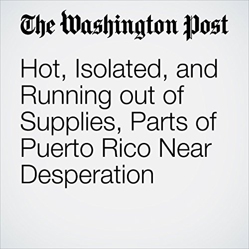 Hot, Isolated, and Running out of Supplies, Parts of Puerto Rico Near Desperation copertina
