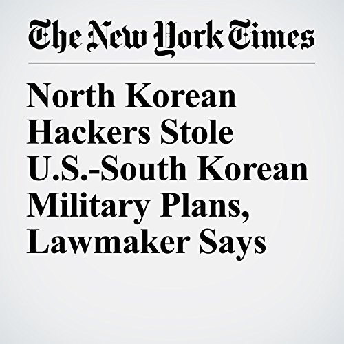 North Korean Hackers Stole U.S.-South Korean Military Plans, Lawmaker Says audiobook cover art