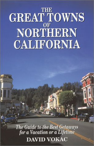 The Great Towns of Northern California: A Guide to the Best Getaways for a Vacation or a Lifetime