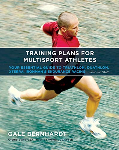 Training Plans for Multisport Athletes: Your Essential Guide to Triathlon, Duathlon, Xterra, Ironman & Endurance Racing